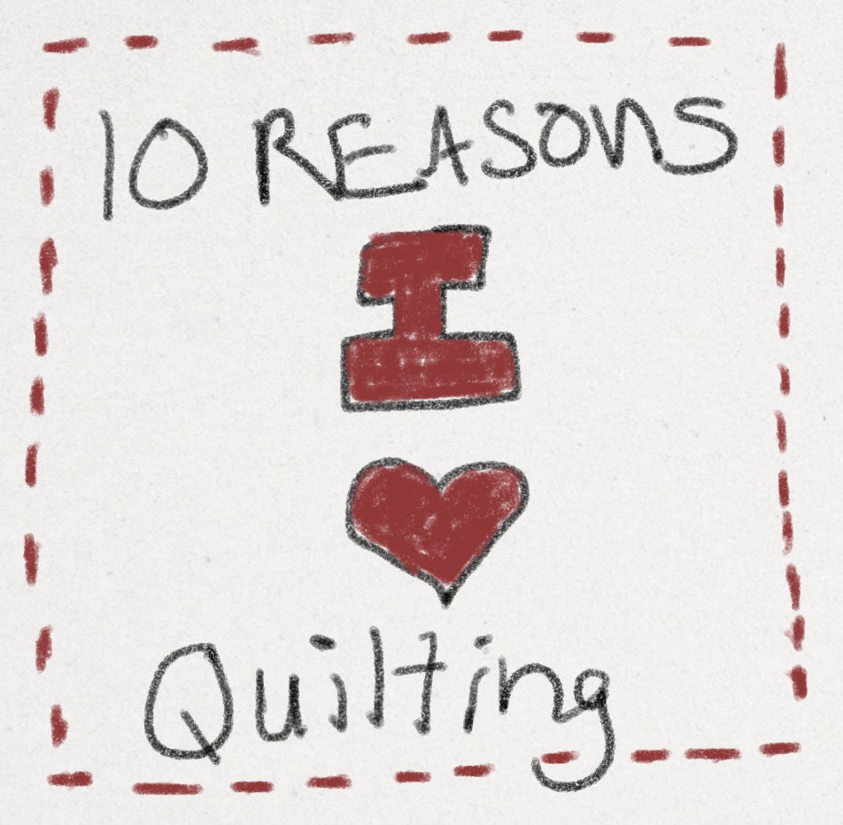 10 Reasons I Love Quilting